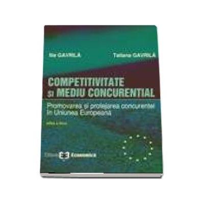 Competitivitate si mediu concurential. Promovarea si protejarea concurentei in Uniunea Europeana. Editia a II-a
