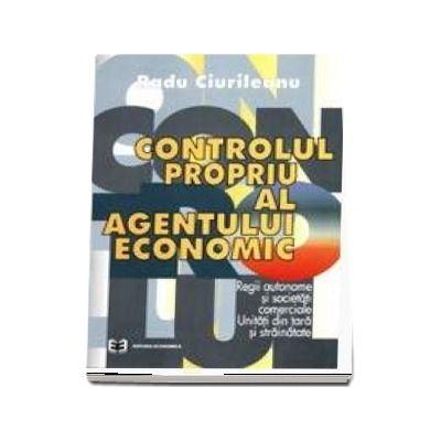 Controlul propriu al agentului economic. Regii autonome si societati comerciale. Unitati din tara si strainatate