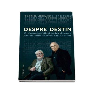 Despre destin - Un dialog (teoretic si confesiv) despre cea mai dificila tema a muritorilor