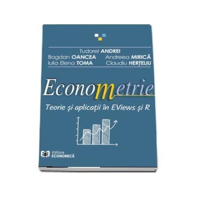 Econometrie. Teorie si aplicatii in EViews si R