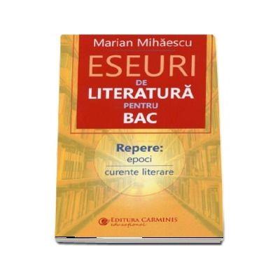 Eseuri de literatura pentru bac. Repere: epoci curente literare (Marian Mihaescu)