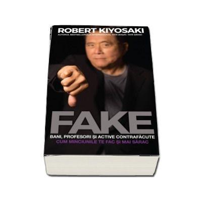 FAKE: Bani, profesori si active contrafacute de Robert T. Kiyosaki