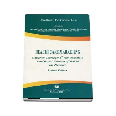 Health care marketing university course for 1st year students in Carol Davila university of medicine and pharmacy. Revised edition