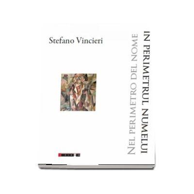 In perimetrul numelui. Editie bilingva Romana-Italiana (Stefano Vincieri)