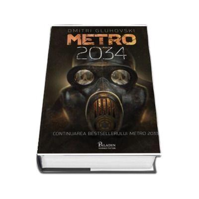 Metro 2034 (Continuarea bestsellerului Metro 2033)