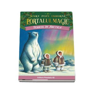 Pericol in Arctica. Portalul Magic nr. 12 (Seria PORTALUL MAGIC)