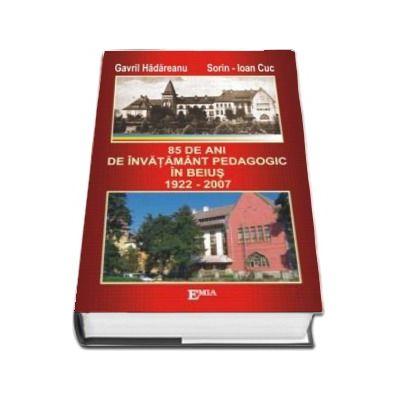85 de ani de invatamant pedagogic in Beius. 1922 - 2007