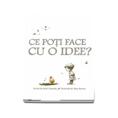 Ce poti face cu o idee? de Kobi Yamada