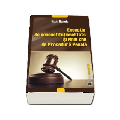 Exceptia de neconstitutionalitate si Noul Cod de Procedura Penala