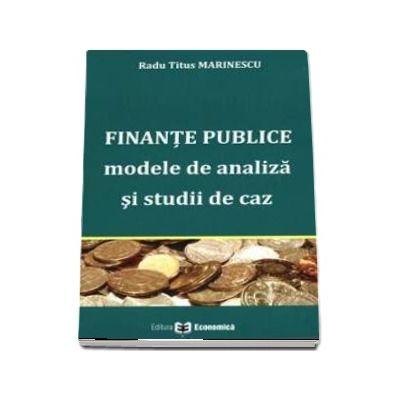 Finante publice. Modele de analiza si studii de caz