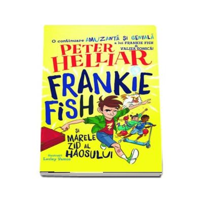 Frankie Fish si marele zid al haosului de Peter Helliar