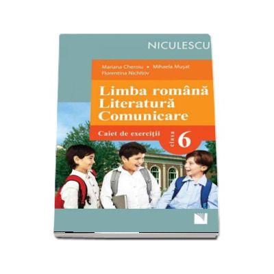 Limba romana. Literatura. Comunicare. Clasa a VI-a. Caiet de exercitii (Cheroiu)