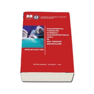 Managementul tumorilor stromale gastrointestinale (gist) in era terapiei moleculare