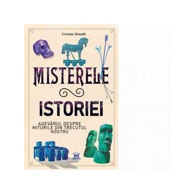 Misterele istoriei. Adevarul despre miturile din trecutul nostru
