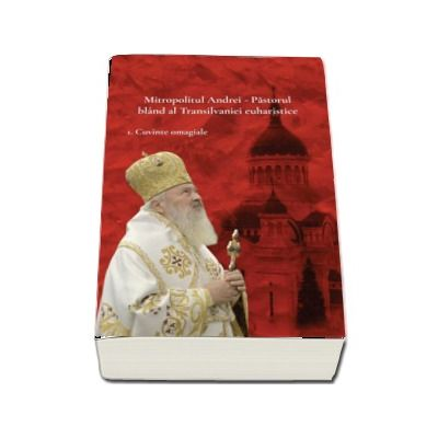 Mitropolitul Andrei - Pastorul bland al Transilvaniei euhatistice - set 3 volume