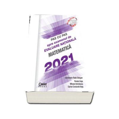 Pas cu pas spre examenul de evaluare nationala - Matematica 2021 de Gologan Radu