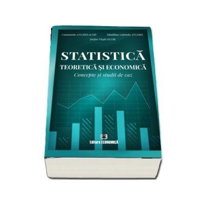 Statistica teoretica si economica. Concepte si studii de caz
