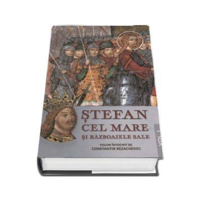 Stefan cel Mare si razboaiele sale. Volumul I
