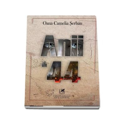Anii 44 de Oana Camelia Serban