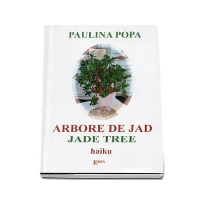 Arbore de jad, haiku. Editie bilingva romana-engleza