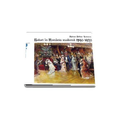 Baluri in Romania moderna 1790-1920