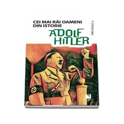 Cei mai rai oameni din istorie - Adolf Hitler
