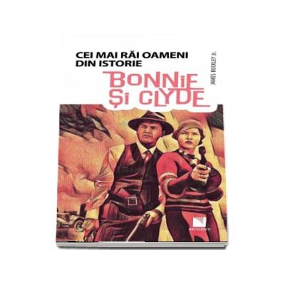 Cei mai rai oameni din istorie - Bonnie si Clyde