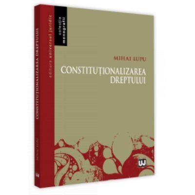 Constitutionalizarea dreptului (Mihai Lupu)