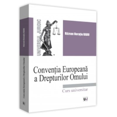 Conventia Europeana a Drepturilor Omului. Curs Universitar - Razvan Horatiu Radu