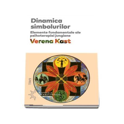 Dinamica simbolurilor. Elemente fundamentale ale psihoterapiei jungiene de Verena Kast