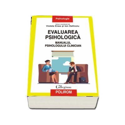 Evaluarea psihologica. Manualul psihologului clinician cu Prefata de Daniel David