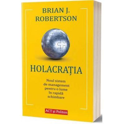 Holacratia. Noul sistem de management pentru o lume in rapida schimbare