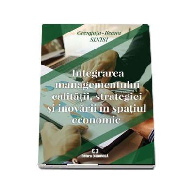 Integrarea managementului calitatii, strategiei si inovarii in spatiul economic