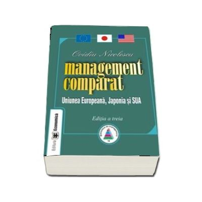 Management comparat. Uniunea Europeana, Japonia si SUA. Editia a III-a
