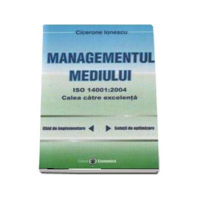 Managementul mediului ISO 14001: 2004. Calea spre excelenta