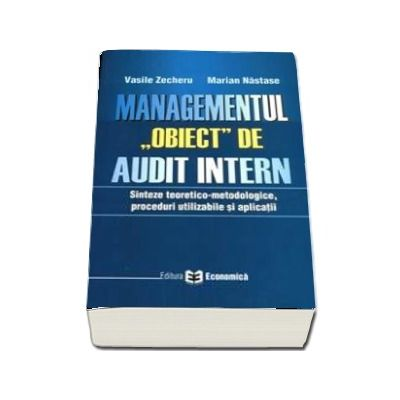 Managementul, obiect de audit intern. Sinteze teoretico-metodologice, proceduri utilizabile si aplicatii