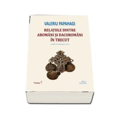 Relatiile dintre aromani si dacoromani in trecut, Valeriu Papahagi, Cartex