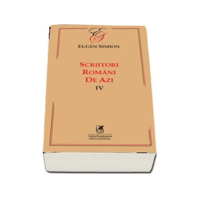 Scriitorii romani de azi. Volumul IV