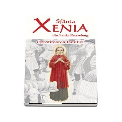 Sfanta Xenia din Sankt Petersburg - Ocrotitoarea familiei - Editia a doua