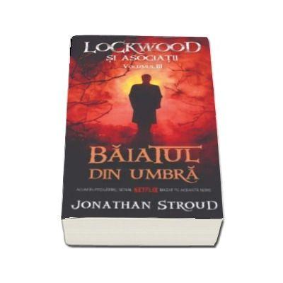 Baiatul din umbra - Seria Lockwaad si asociatii - Volumul III (Jonathan Stroud)