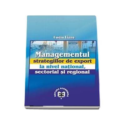 Managementul strategiilor de export la nivel national, sectorial si regional