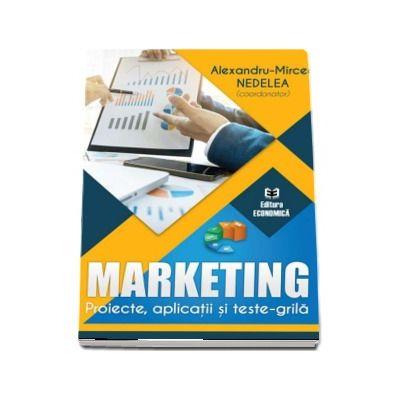 Marketing. Proiecte, aplicatii si teste-grila