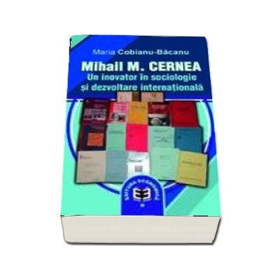 Mihail M. Cernea. Un inovator in sociologie si dezvoltare internationala