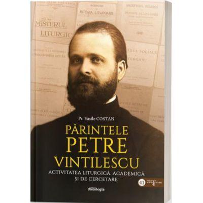 Parintele Petre Vintilescu - Activitatea liturgica, academica si de cercetare