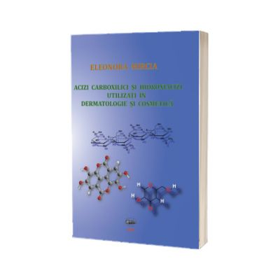 Acizi carboxilici si hidroxiacizi utilizati in dermatologie si cosmetica, Eleonora Mircia