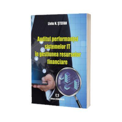 Auditul performantei sistemelor IT in gestiunea resurselor financiare, Liviu N Stefan, Economica