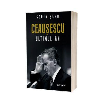 Ceausescu. Ultimul an, Sorin Serb, Litera