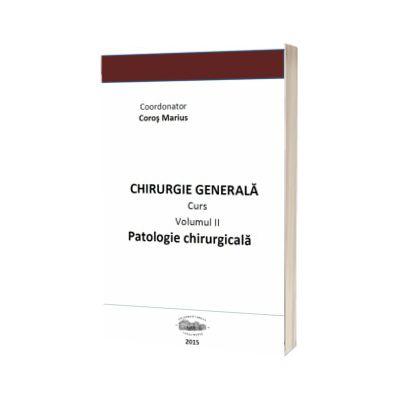 Chirurgie generala. Patologie chirurgicala. Volumul al II-lea, Marius Coros, University Press