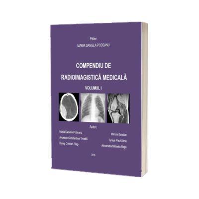 Compendiu de radioimagistica medicala. Volumul I, Maria Daniela Podeanu, University Press