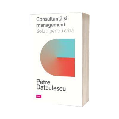 Consultanta si managament. Solutii pentru criza, Petre Dataculescu, Prior